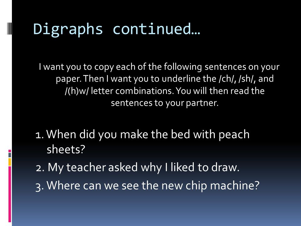 Digraphs continued… I want you to copy each of the following sentences on your paper.