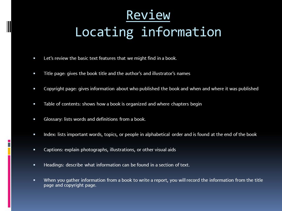 Review Locating information  Let's review the basic text features that we might find in a book.
