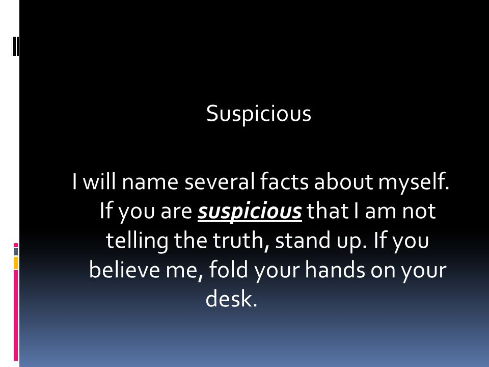 Suspicious I will name several facts about myself.