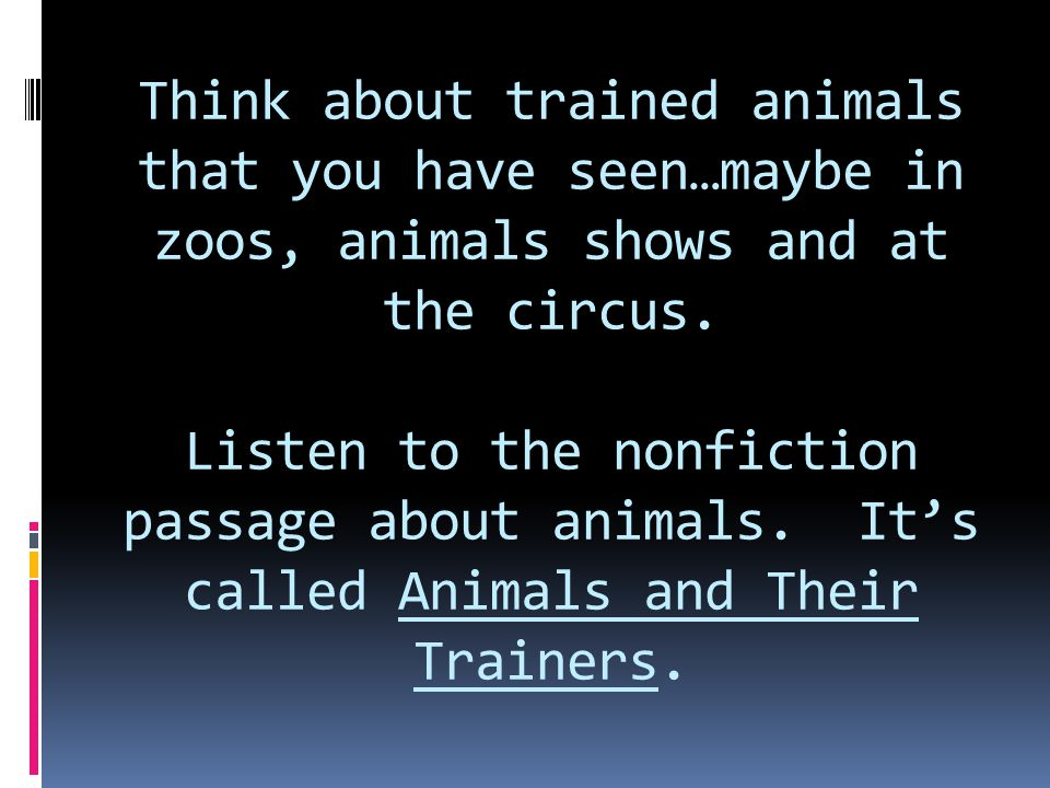 Think about trained animals that you have seen…maybe in zoos, animals shows and at the circus.