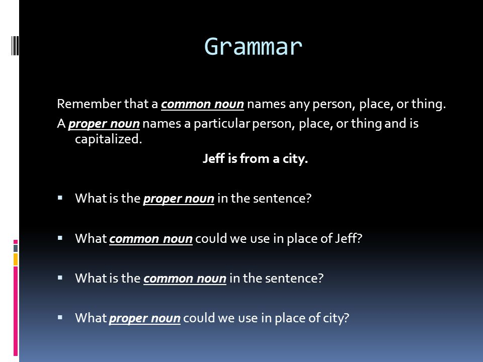 Grammar Remember that a common noun names any person, place, or thing.