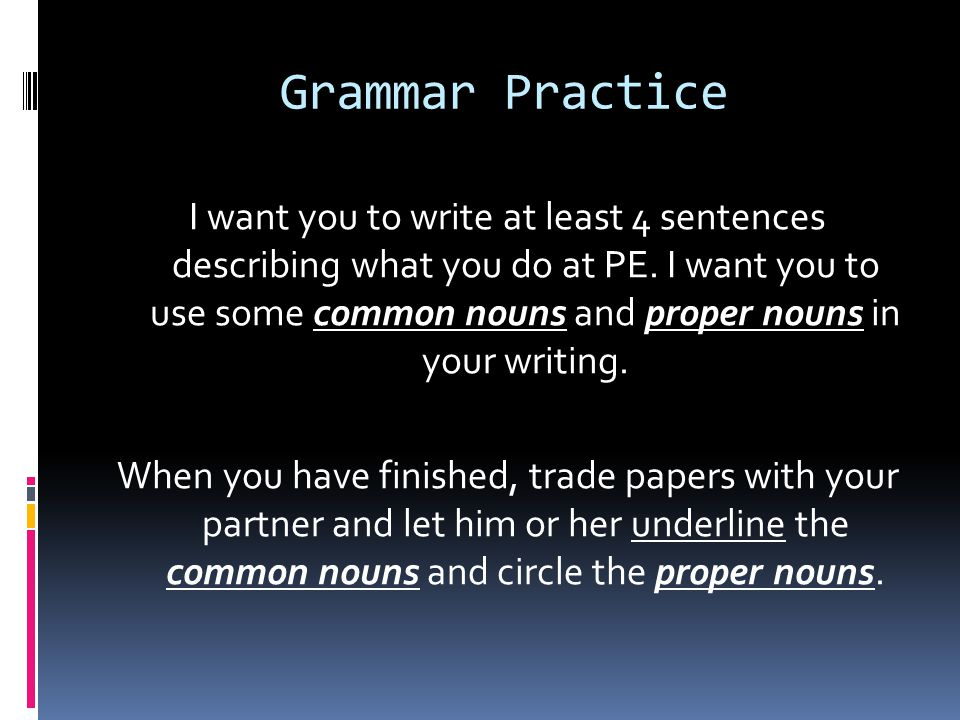 Grammar Practice I want you to write at least 4 sentences describing what you do at PE.