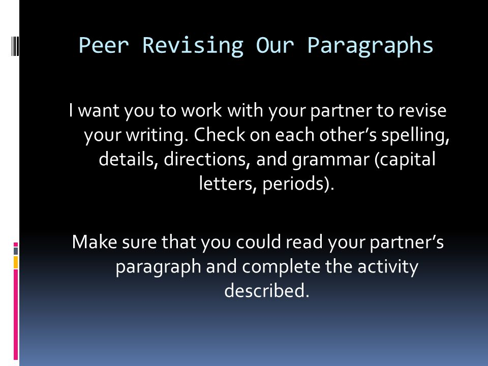 Peer Revising Our Paragraphs I want you to work with your partner to revise your writing.