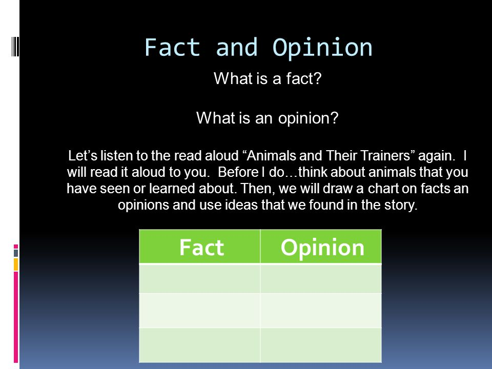 Fact and Opinion What is a fact. What is an opinion.