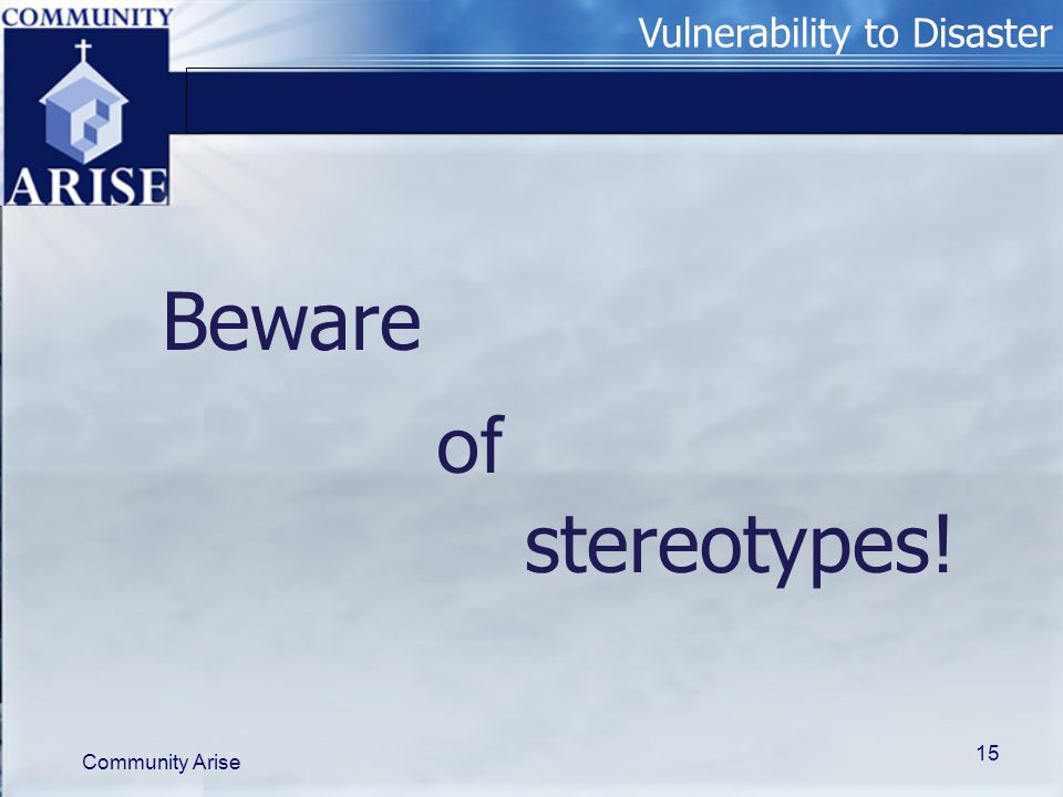 Vulnerability to Disaster Community Arise 15 Beware stereotypes! of
