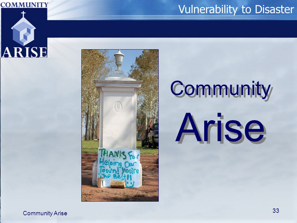Vulnerability to Disaster Community Arise 33 Community Arise Community Arise