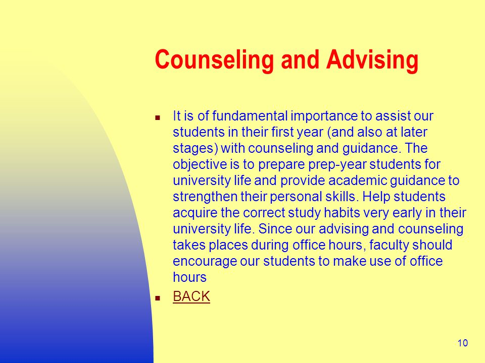 10 Counseling and Advising It is of fundamental importance to assist our students in their first year (and also at later stages) with counseling and guidance.