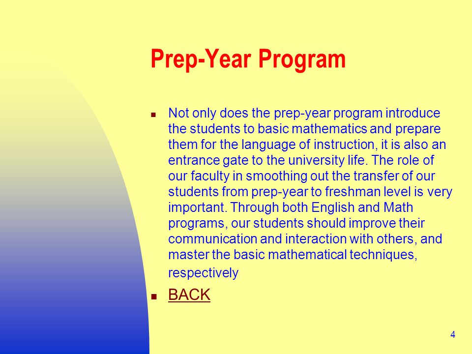 4 Prep-Year Program Not only does the prep-year program introduce the students to basic mathematics and prepare them for the language of instruction, it is also an entrance gate to the university life.