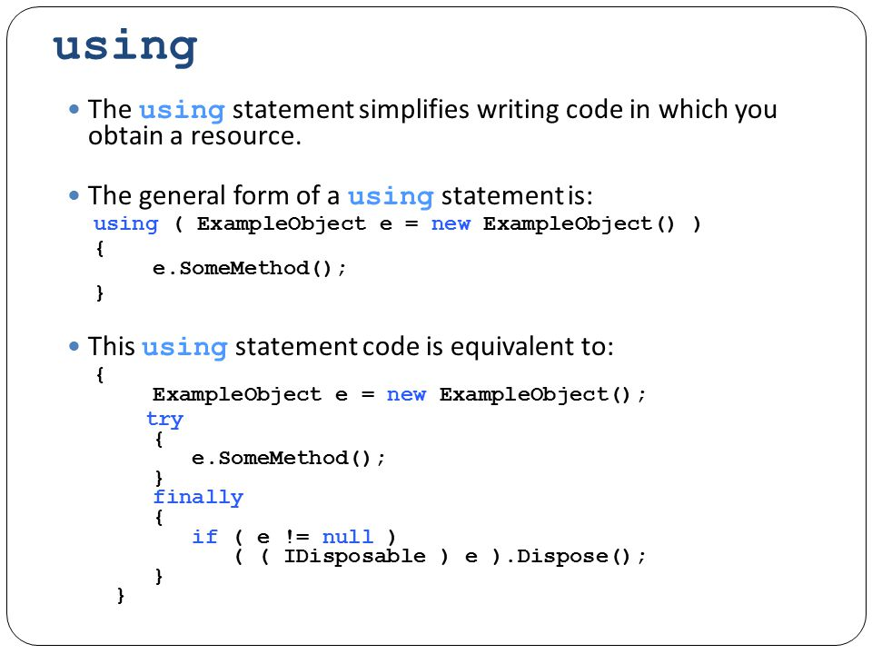 using The using statement simplifies writing code in which you obtain a resource.