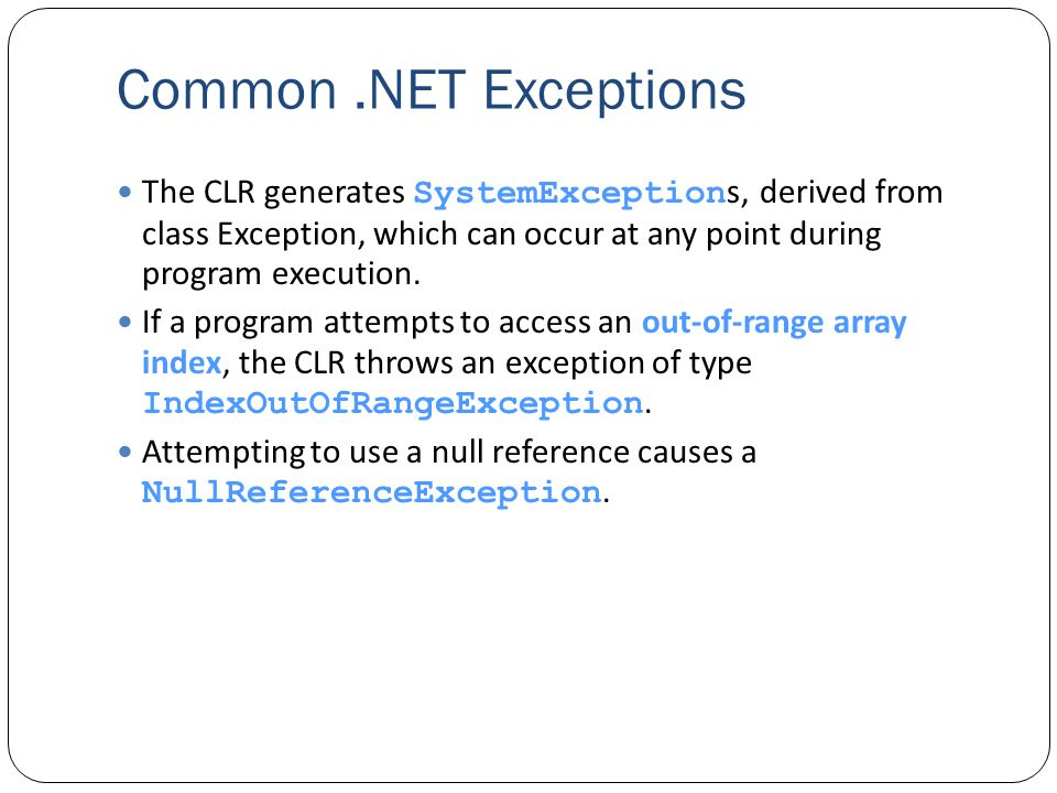 Common.NET Exceptions The CLR generates SystemException s, derived from class Exception, which can occur at any point during program execution.