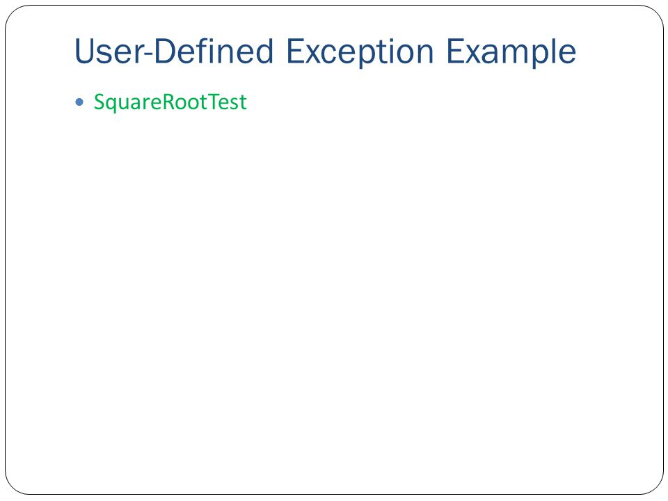 User-Defined Exception Example SquareRootTest