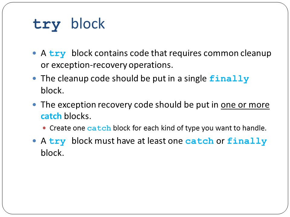 try block A try block contains code that requires common cleanup or exception-recovery operations.