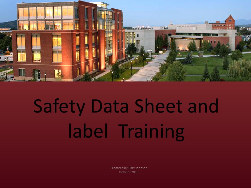 Safety Data Sheet and label Training Prepared by Gary Johnson October 2013