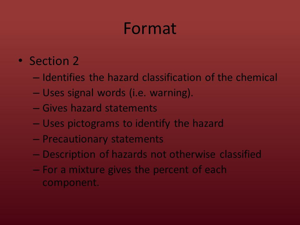 Format Section 2 – Identifies the hazard classification of the chemical – Uses signal words (i.e.