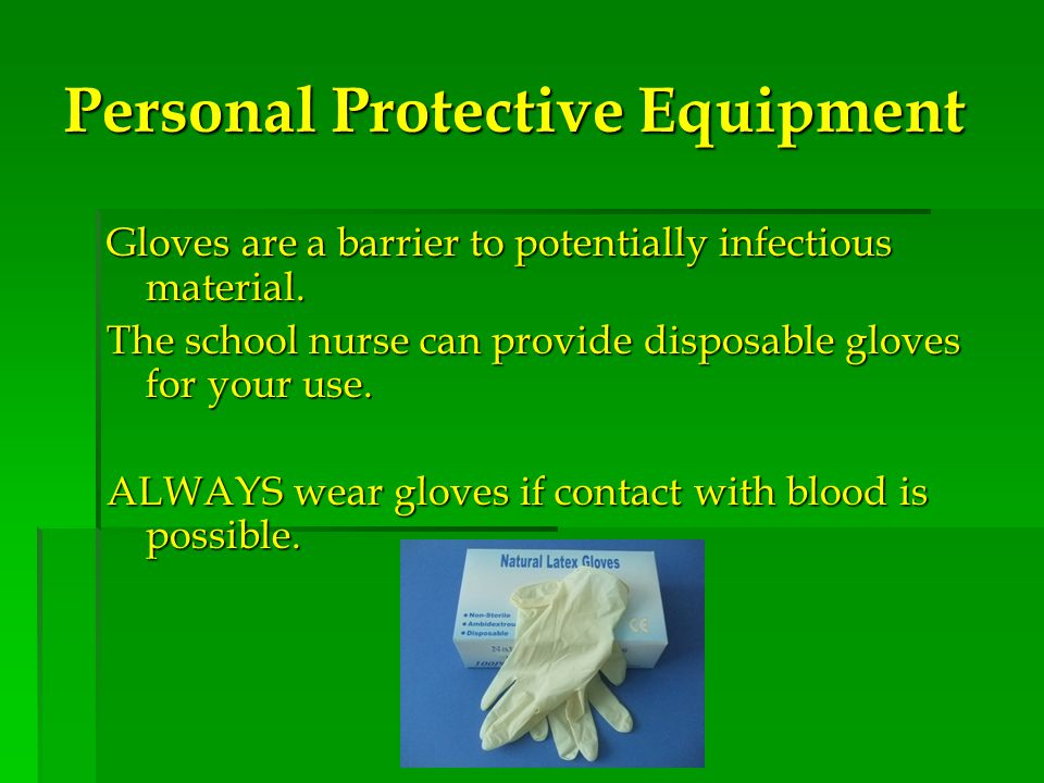 Personal Protective Equipment Gloves are a barrier to potentially infectious material.