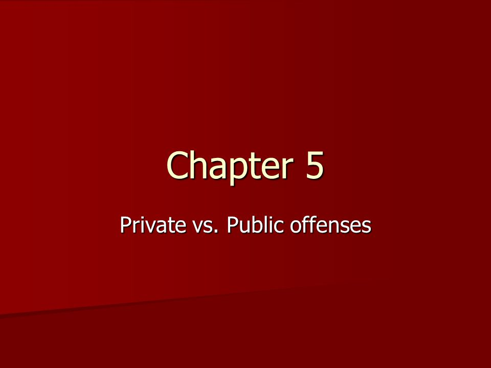Chapter 5 Private vs. Public offenses
