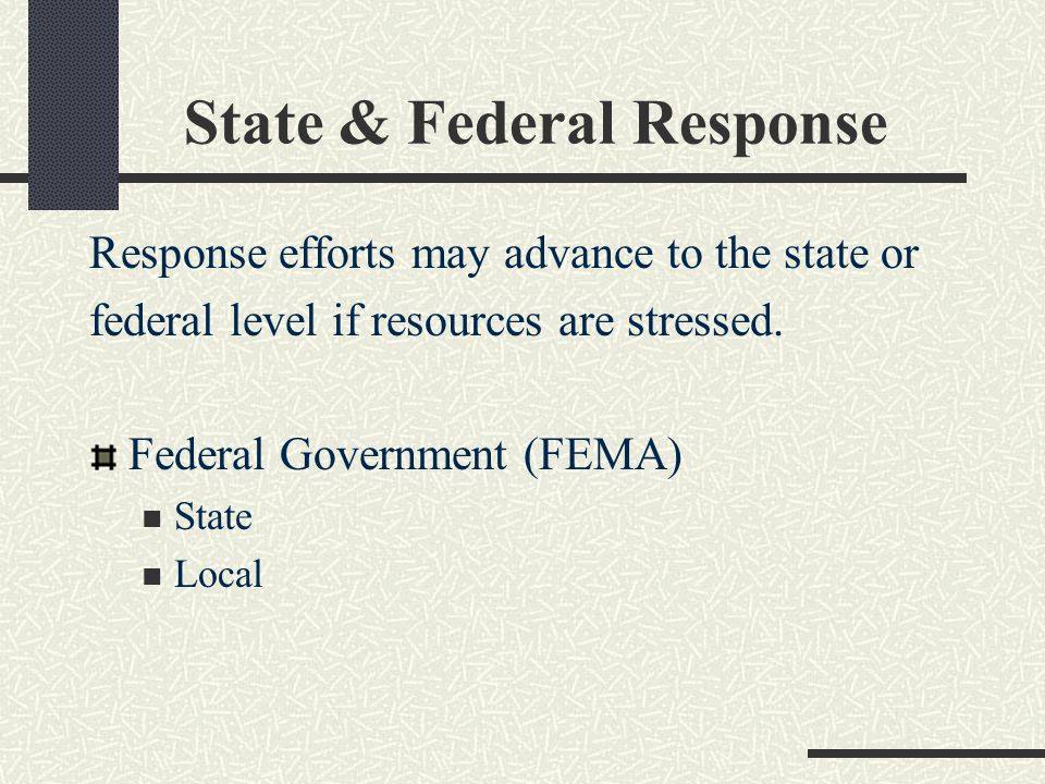 State & Federal Response Response efforts may advance to the state or federal level if resources are stressed.