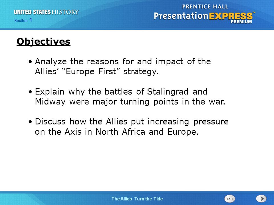 The Cold War BeginsThe Allies Turn the Tide Section 1 Analyze the reasons for and impact of the Allies' Europe First strategy.