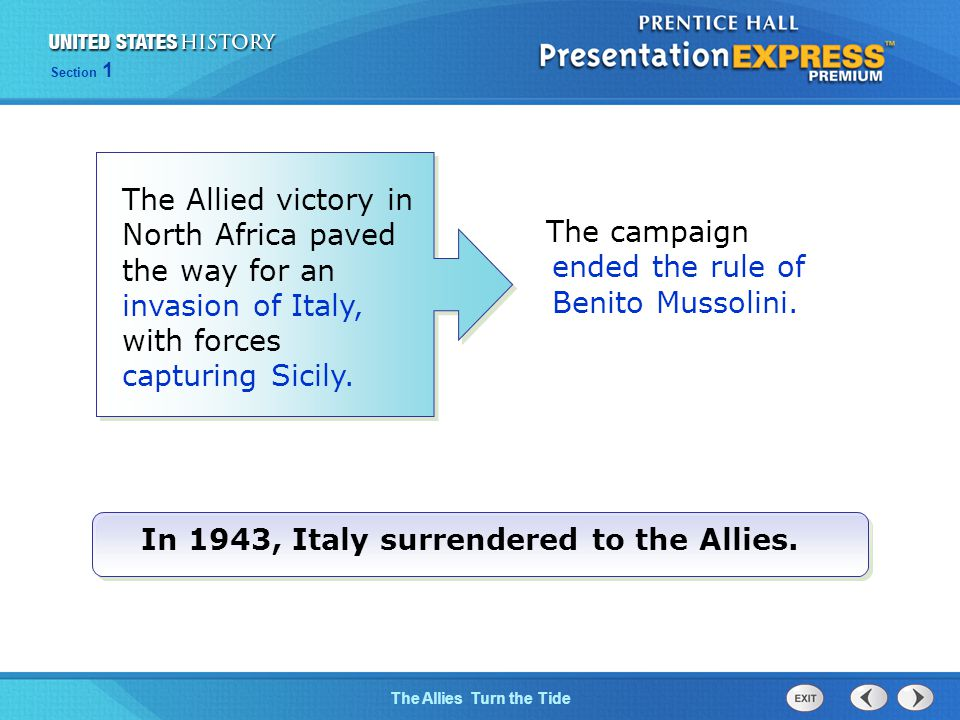 The Cold War BeginsThe Allies Turn the Tide Section 1 The campaign ended the rule of Benito Mussolini.