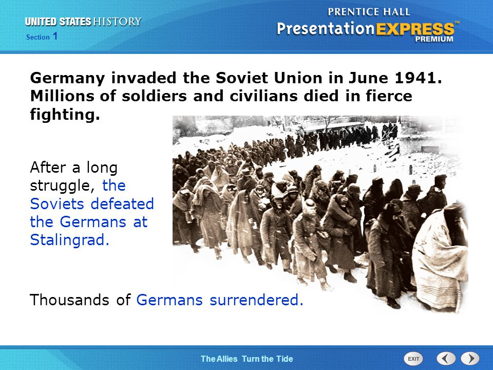 The Cold War BeginsThe Allies Turn the Tide Section 1 Germany invaded the Soviet Union in June 1941.