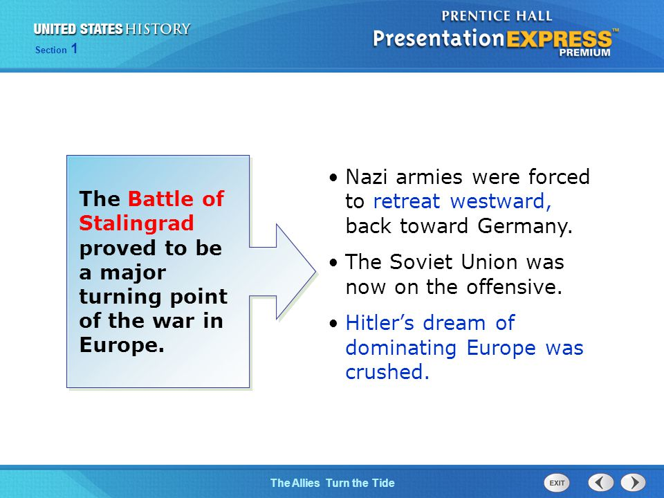 The Cold War BeginsThe Allies Turn the Tide Section 1 Nazi armies were forced to retreat westward, back toward Germany.