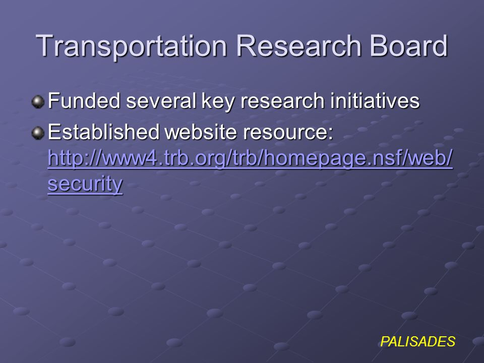 PALISADES Transportation Research Board Funded several key research initiatives Established website resource:   security   security   security