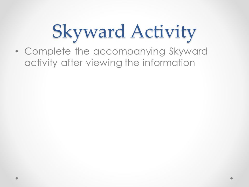 Skyward Activity Complete the accompanying Skyward activity after viewing the information