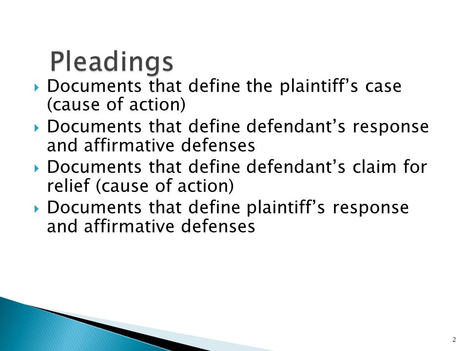  Documents that define the plaintiff's case (cause of action)  Documents that define defendant's response and affirmative defenses  Documents that define defendant's claim for relief (cause of action)  Documents that define plaintiff's response and affirmative defenses 2