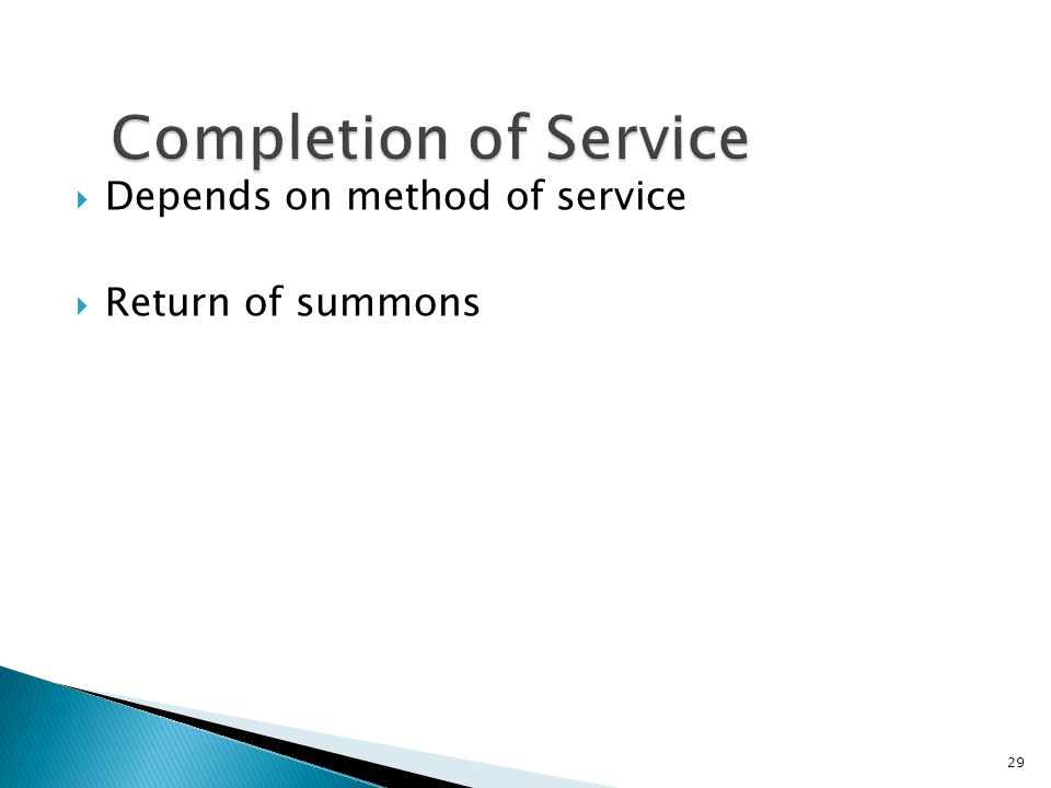  Depends on method of service  Return of summons 29