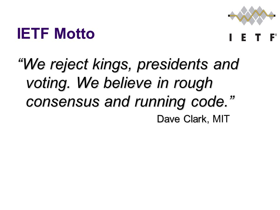 IETF Motto We reject kings, presidents and voting.