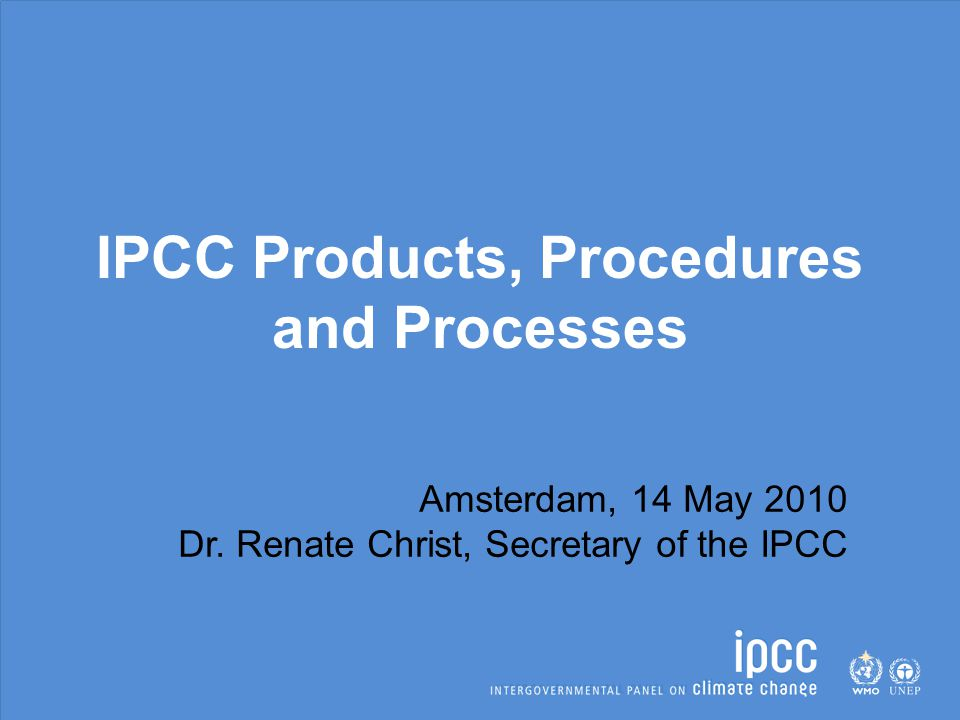 IPCC Products, Procedures and Processes Amsterdam, 14 May 2010 Dr.