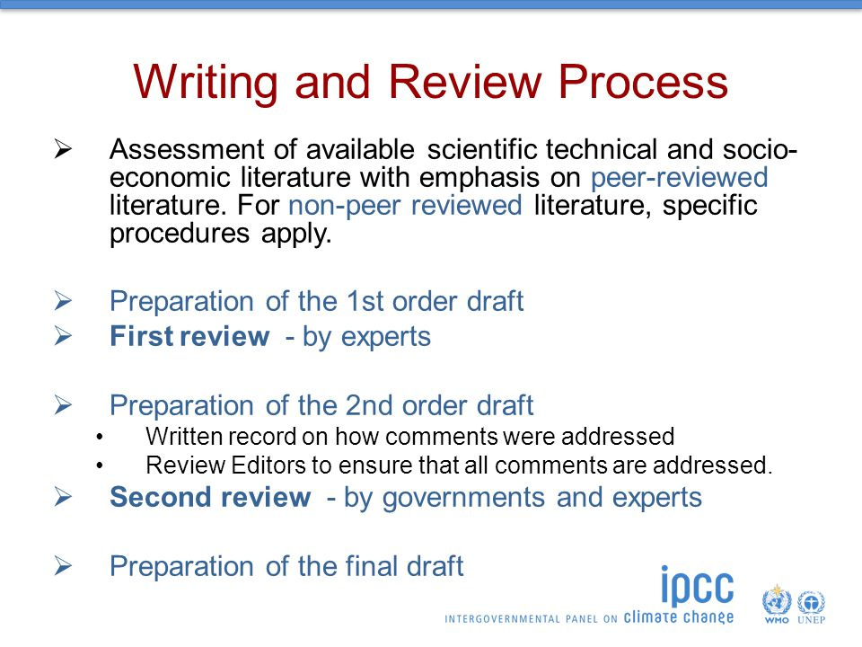 Writing and Review Process  Assessment of available scientific technical and socio- economic literature with emphasis on peer-reviewed literature.