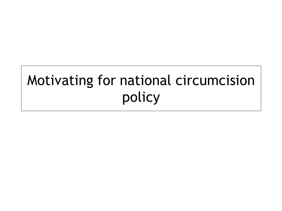 Motivating for national circumcision policy