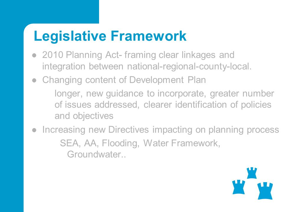 Legislative Framework 2010 Planning Act- framing clear linkages and integration between national-regional-county-local.