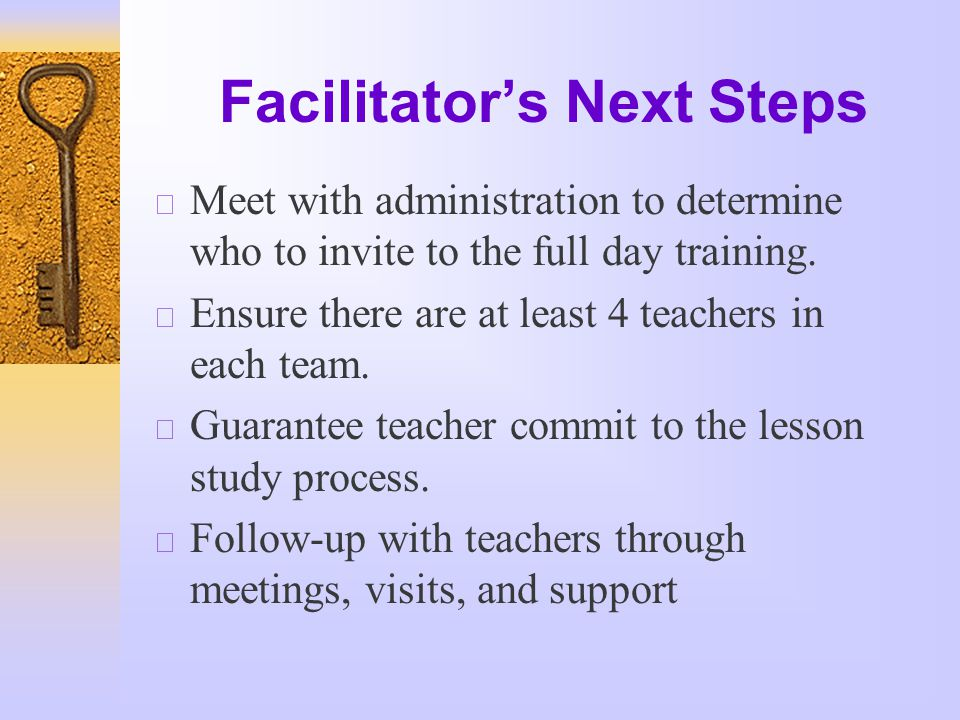 Facilitator's Next Steps  Meet with administration to determine who to invite to the full day training.