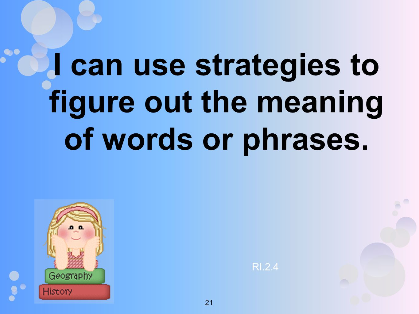 I can use strategies to figure out the meaning of words or phrases. RI