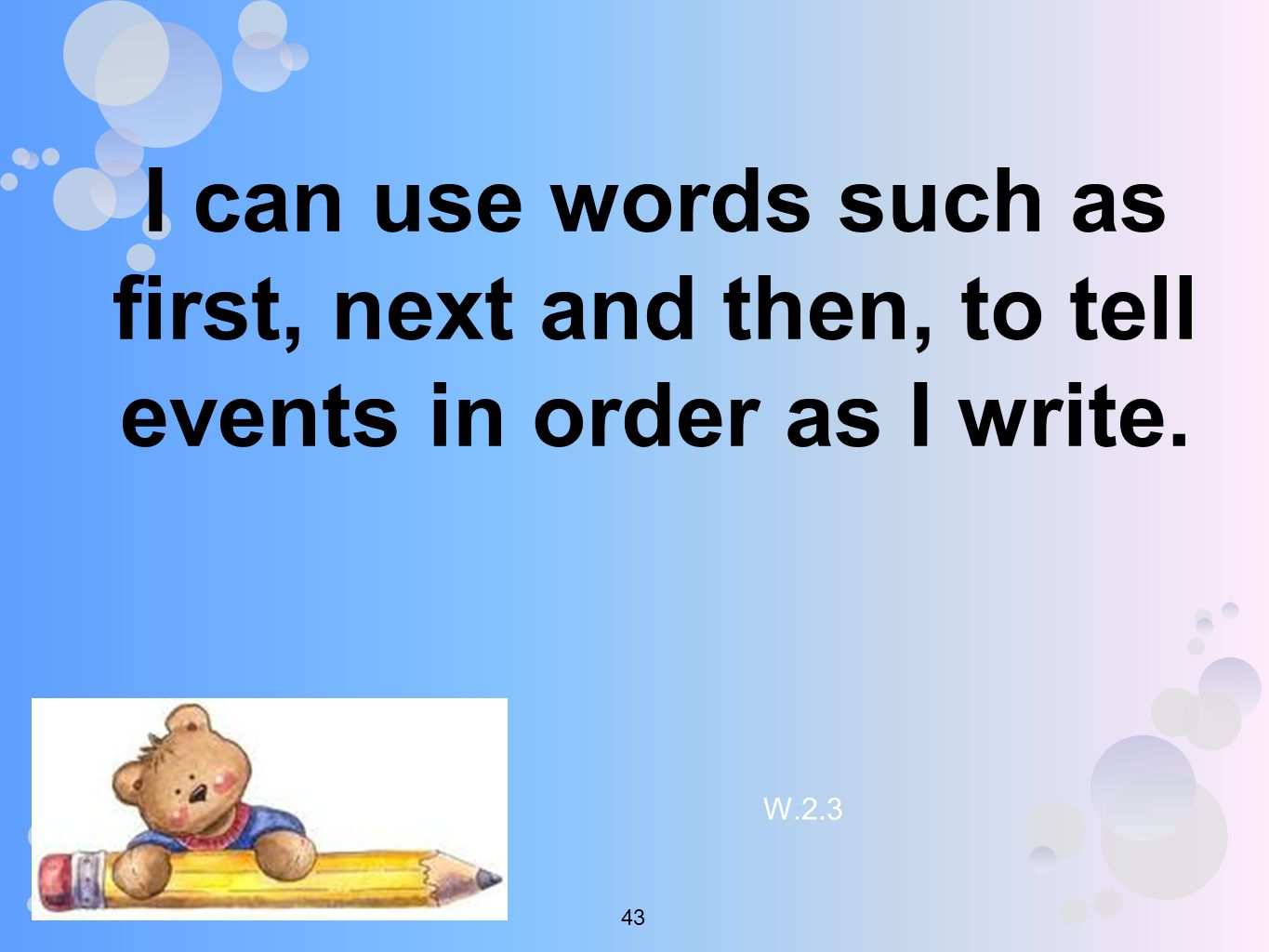 I can use words such as first, next and then, to tell events in order as I write. W