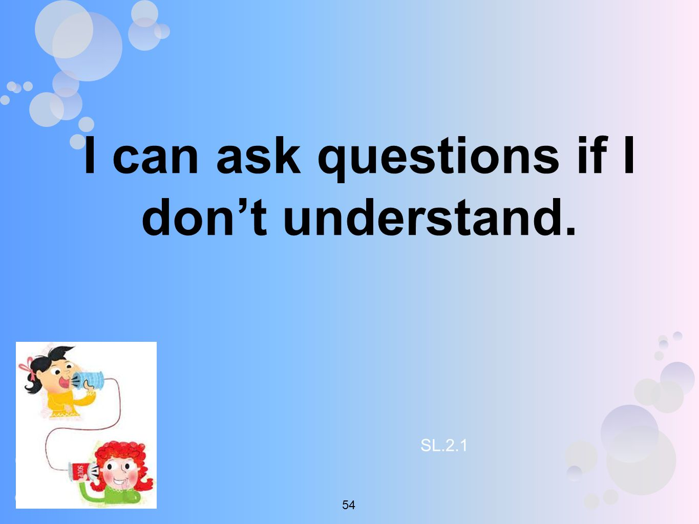 I can ask questions if I don't understand. SL