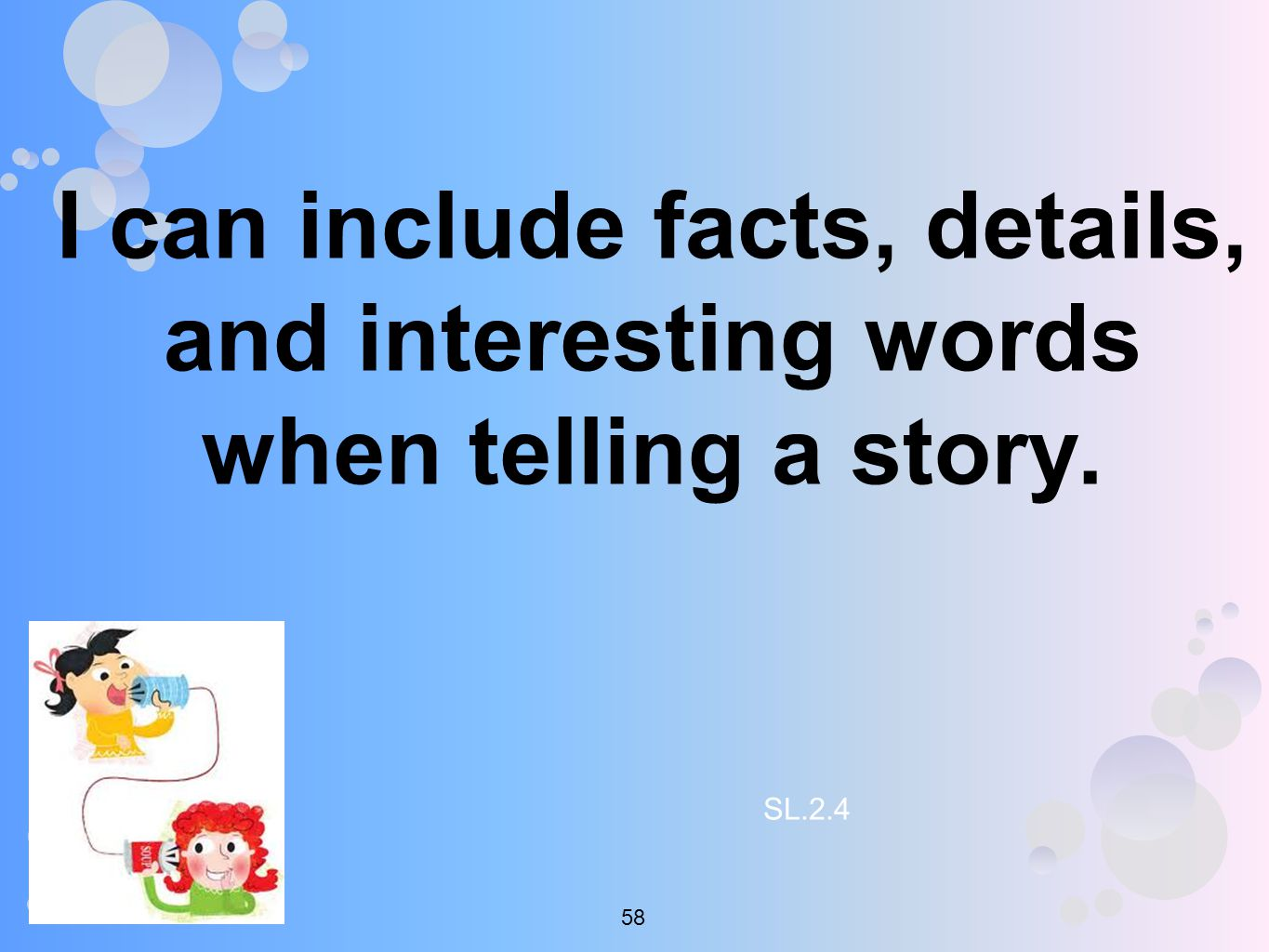I can include facts, details, and interesting words when telling a story. SL