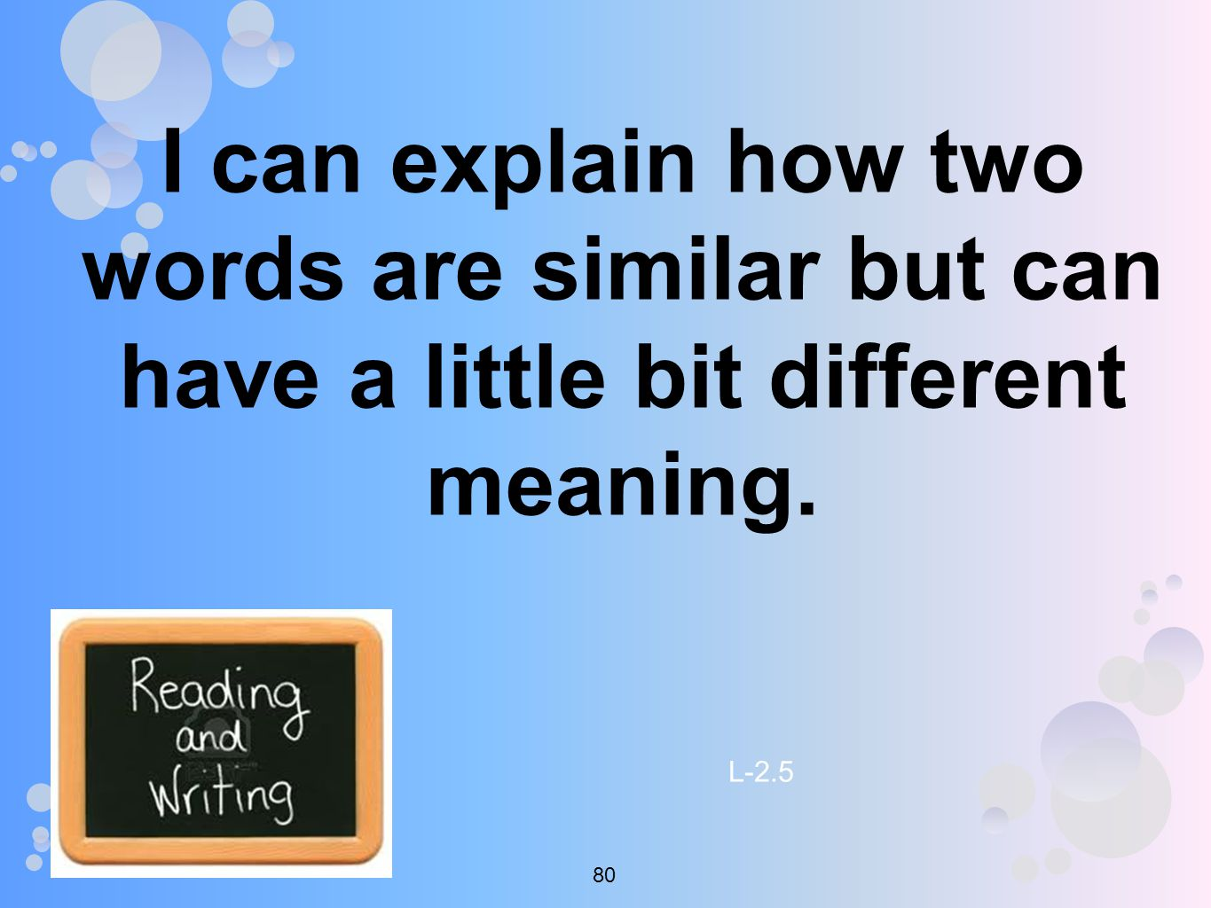 I can explain how two words are similar but can have a little bit different meaning. L