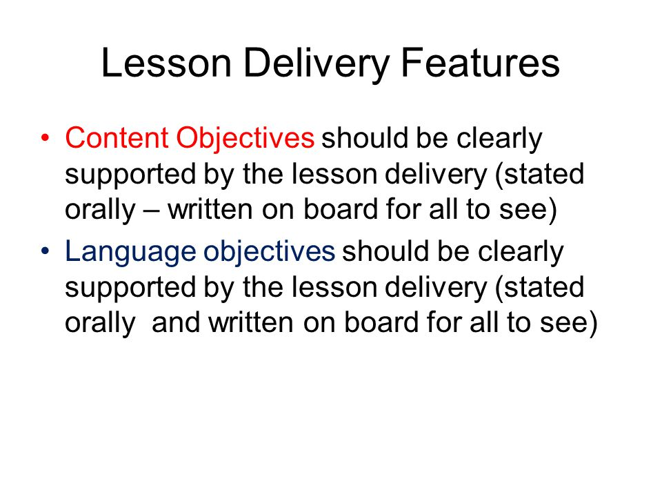 Lesson Delivery Content Objectives clearly supported by lesson delivery Language objectives clearly supported by lesson delivery Students engaged approximately 90% to 100% of the period Pacing of the lesson appropriate to students' ability level