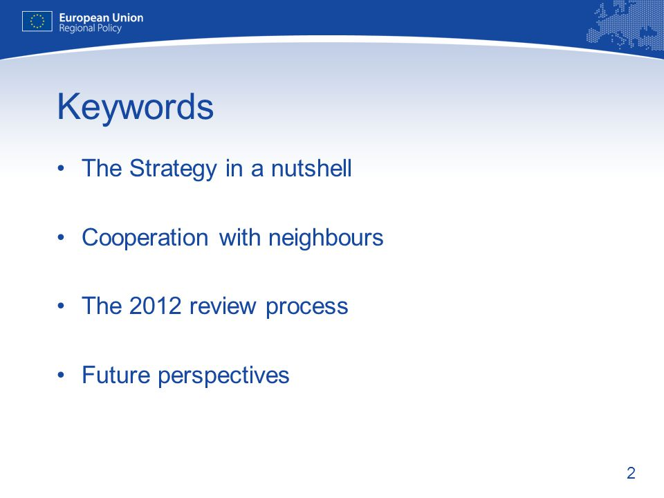 2 Keywords The Strategy in a nutshell Cooperation with neighbours The 2012 review process Future perspectives