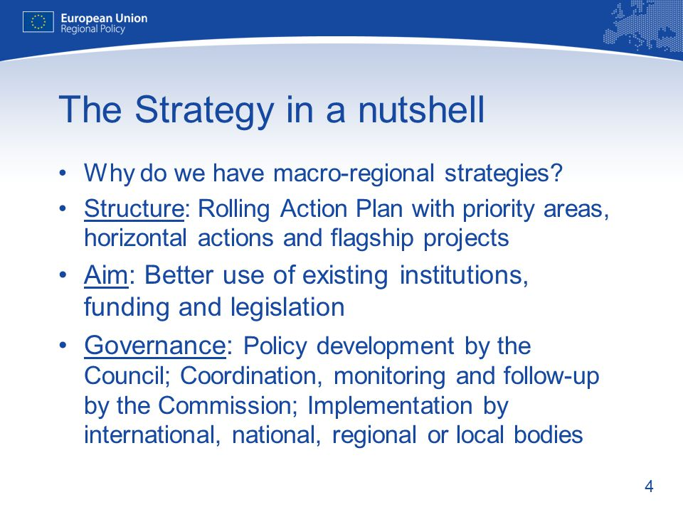 4 The Strategy in a nutshell Why do we have macro-regional strategies.