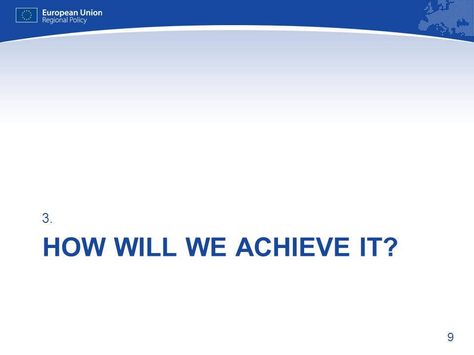9 HOW WILL WE ACHIEVE IT 3.