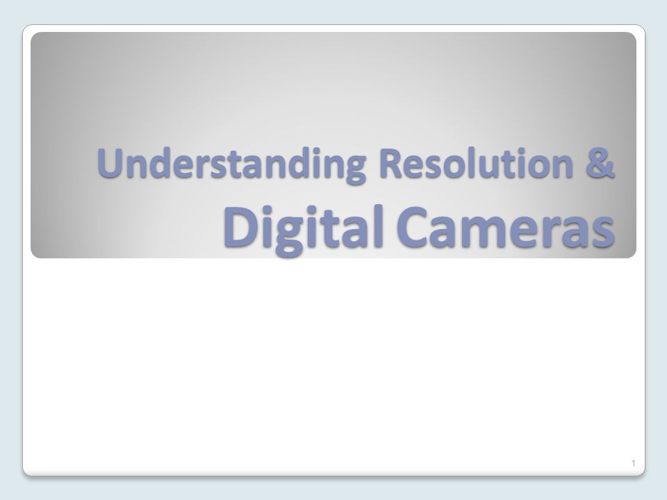 Understanding Resolution & Digital Cameras 1