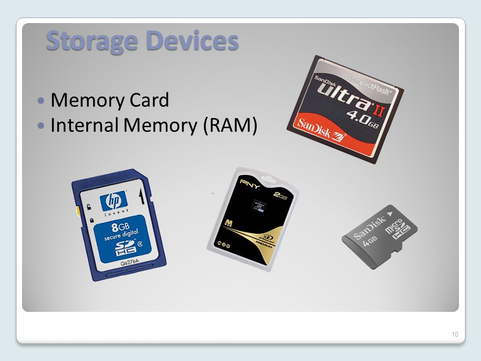 Storage Devices Memory Card Internal Memory (RAM) 10