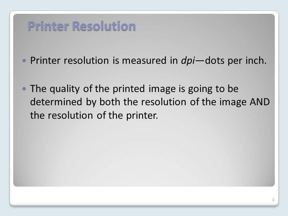 Printer Resolution Printer resolution is measured in dpi—dots per inch.