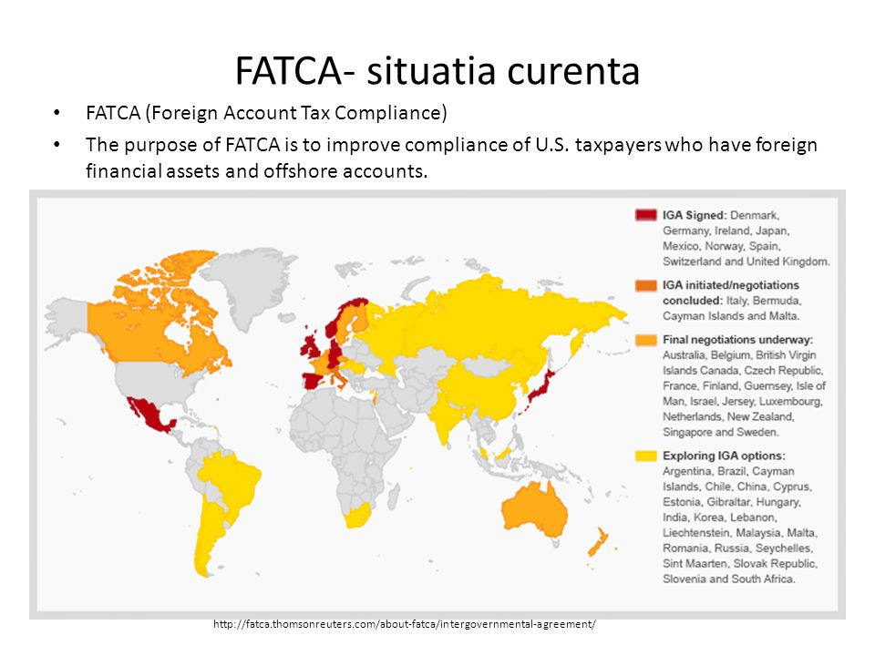 FATCA- situatia curenta FATCA (Foreign Account Tax Compliance) The purpose of FATCA is to improve compliance of U.S.
