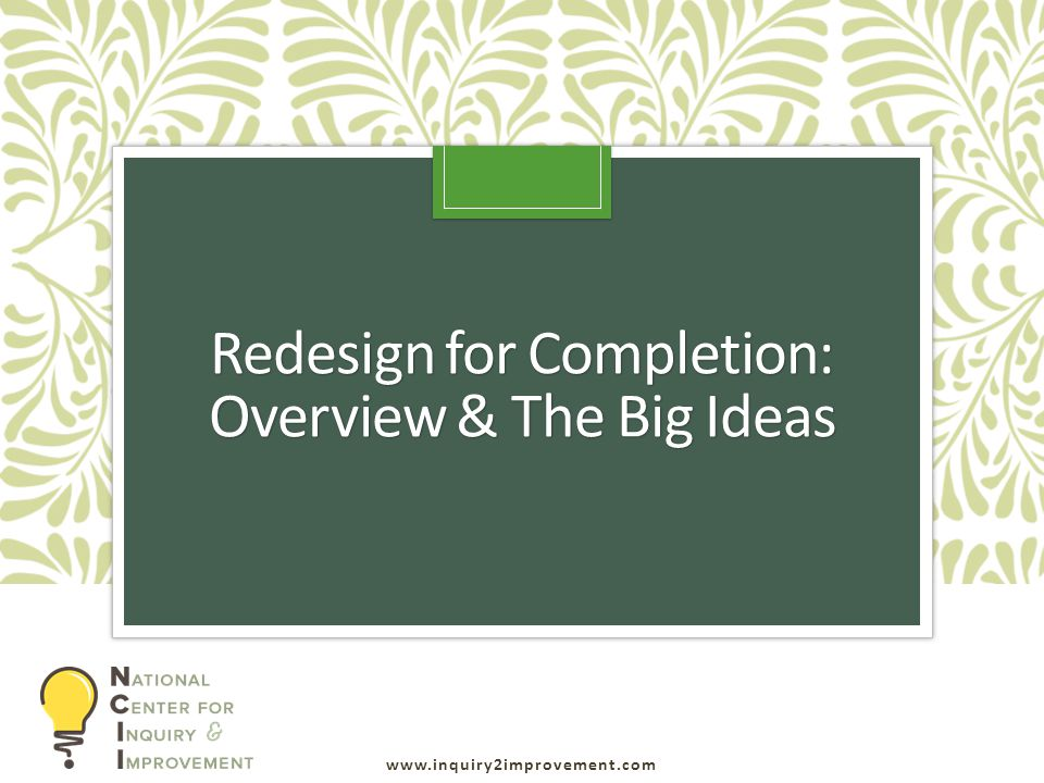 Redesign for Completion: Overview & The Big Ideas