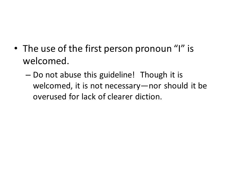 The use of the first person pronoun I is welcomed.
